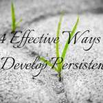 4 effective ways to develop persistence