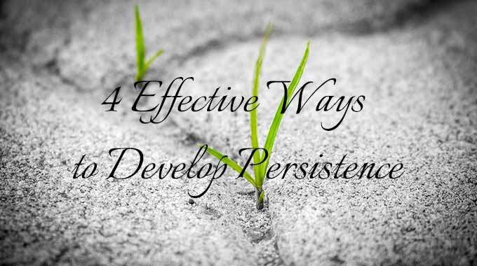 4 Effective Ways to Develop Persistence and Achieve Your Goals