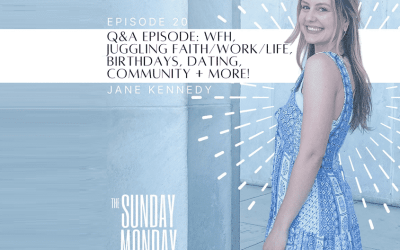 Episode 20: Q&A- WFH, Juggling Faith/Work/Life, Birthdays, Community, Dating + More!