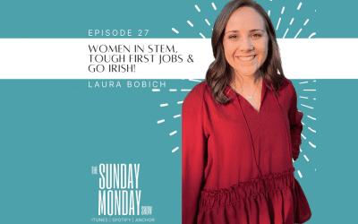 Episode 27 | Women in STEM, Tough First Jobs & Go Irish with Laura Bobich