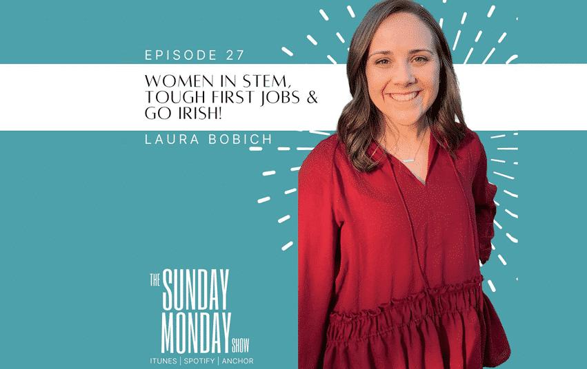 Episode 27   Women in STEM, Tough First Jobs & Go Irish with Laura Bobich
