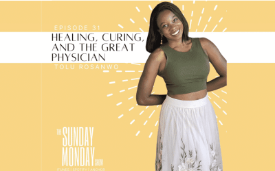 Episode 31 | Healing, Curing, and the Divine Physician with Dr. Tolu Rosanwo
