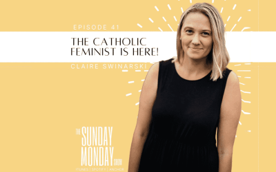 Episode 41| The Catholic Feminist is Here!! with Claire Swinarski