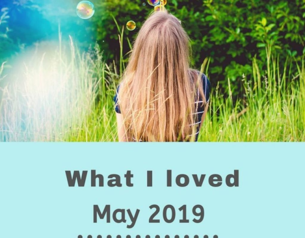 what I loved may 2019