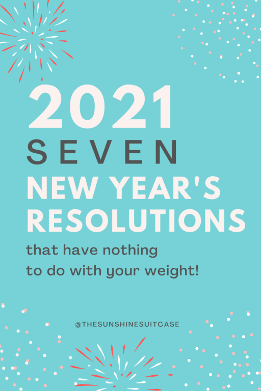 2021 Seven New Year's Resolutions that have nothing to do with weightloss