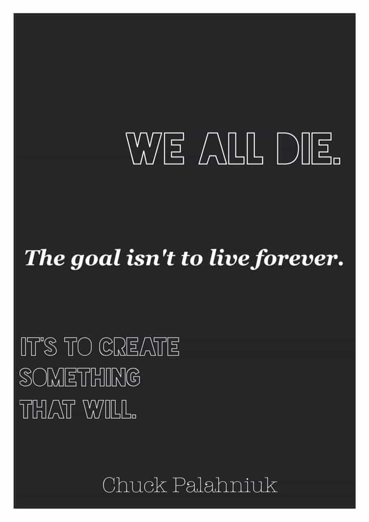 "Chuck Palahniuk quotes about life. ""We all die. The goal isn't to live forever, the goal is to create something that will"" - Chuck Palahniuk"