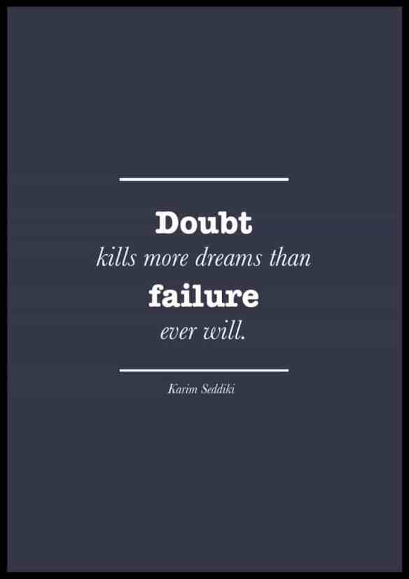 "Quotes about doubt and failure. ""Doubt kills more dreams than failure ever will."" Karim Seddiki"