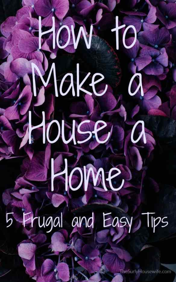 How to make your house into a home. Five frugal and easy ideas to help homeowners and renters decorate and organize their living spaces.