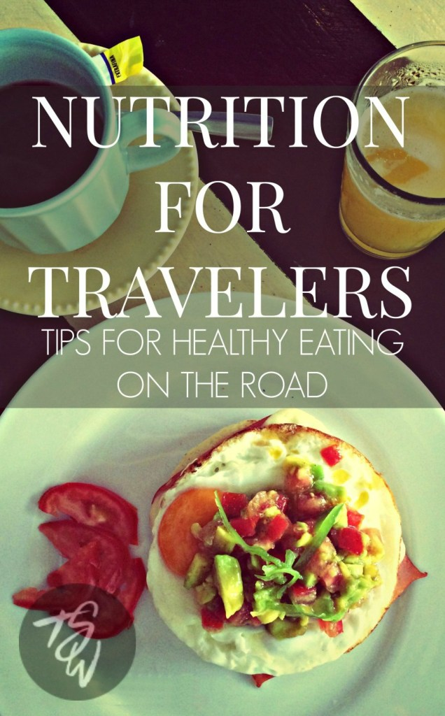 Nutrition for travelers: How to eat healthy when you're on the road!