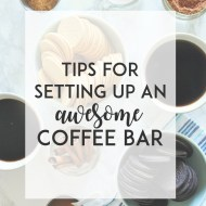 Tips for Setting Up An AWESOME Coffee Bar Party