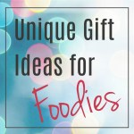 Unique Gift Ideas For Foodies