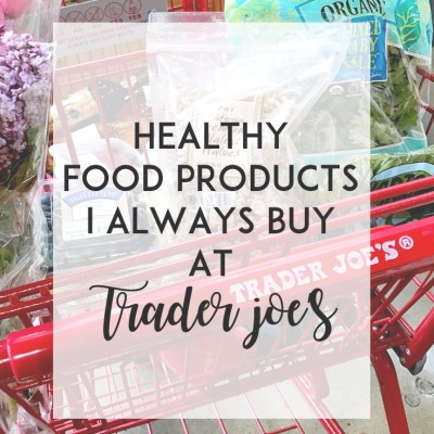 Healthy Food Products I Always Buy at Trader Joe's