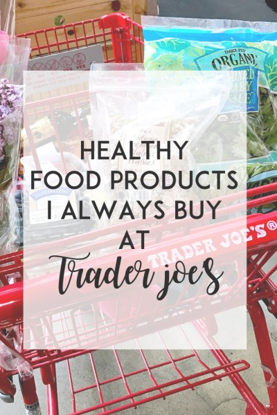 Healthy Food Products I Always Buy at Trader Joe's