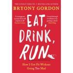 Eat, Drink, Run by Bryony Gordon