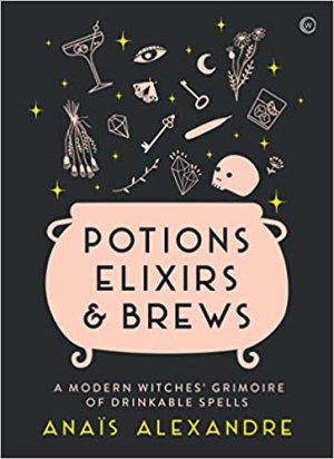 Potions, Elixirs & Brews by Anais Alexandre