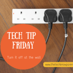 Tech-Tip Friday – Turn it off at the wall