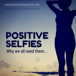 Positive selfies – why we all need them!