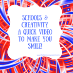Schools and Creativity – a quick video for your day!