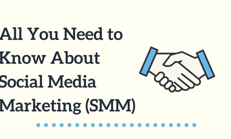All You Need to Know About Social Media Marketing (SMM)