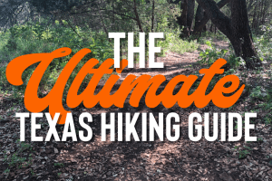 The Ultimate Texas Hiking Guide