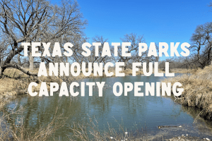 Texas State Parks Announce Process to Return to Normal Capacity