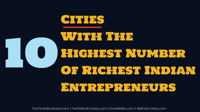 TOP 10 Cities With The Highest Number Of Richest Indian Entrepreneurs