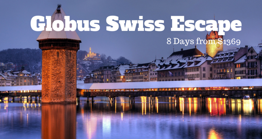 Globus Tours Swiss Escape