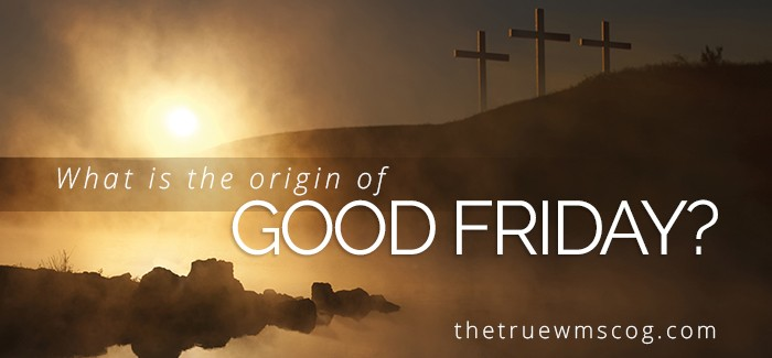 What Is the Origin of Good Friday?
