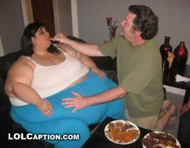 Okay, fair enough, you start the diet tomorrow.