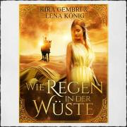 "Cover Kira Gembri & Lena König: ""Wie Regen in der Wüste"", © 2017 Kira Gembri Books on Demand"
