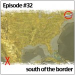 Episode 32 – South of the Border