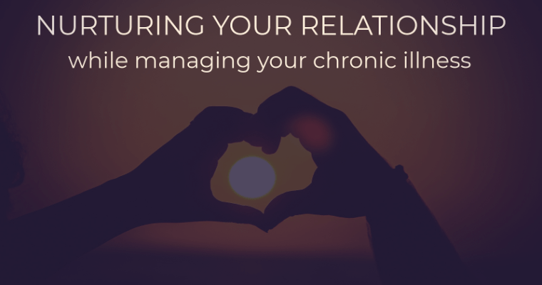 Nurturing Your Relationship while Managing Your Chronic Illness