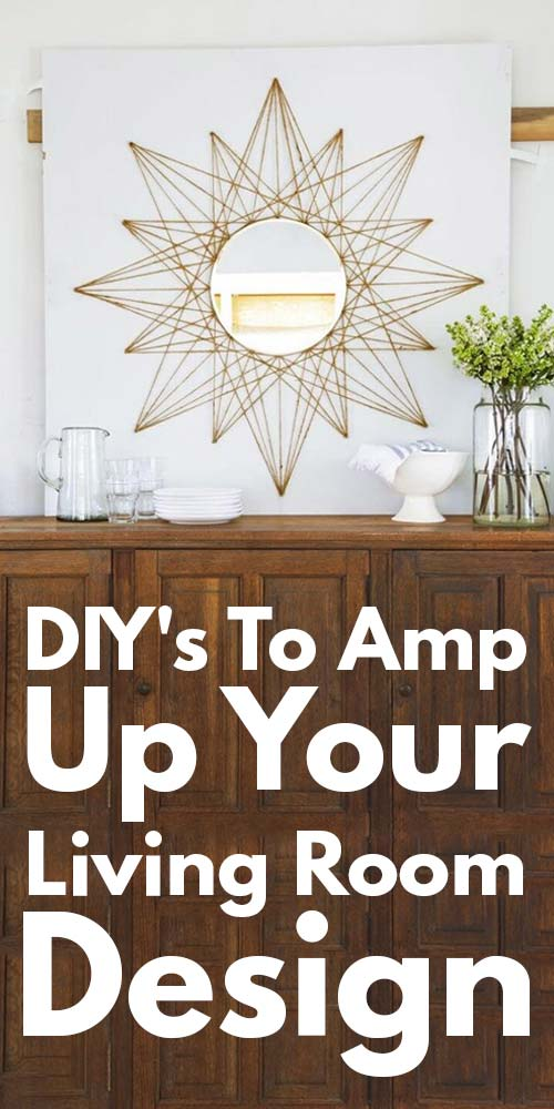 21 DIYs To Amp Up Your Living Room Designs!