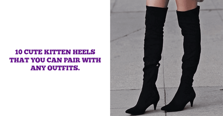 10 Cute Kitten Heels That You Can Pair With Any Outfits