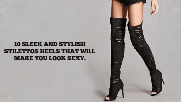 10 Sleek And Stylish Stilettos Heels That Will Make You Look Sexy