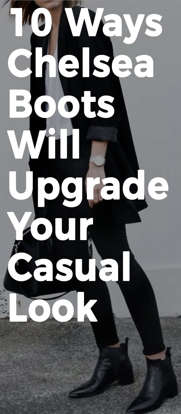 10 Ways Chelsea Boots Will Upgrade Your Casual Look.