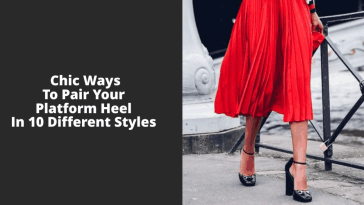 Chic Ways To Pair Your Platform Heel In 10 Different Styles