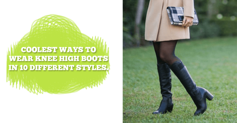 12b74957f71 Coolest Ways To Wear Knee High Boots In 10 Different Styles ...