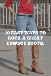 10 Easy Ways To Rock A Great Cowboy Boots