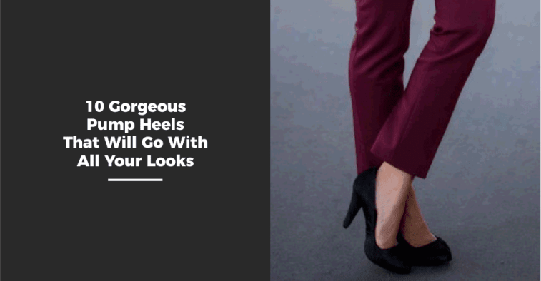 10 Gorgeous Pump Heels That Will Go With All Your Looks
