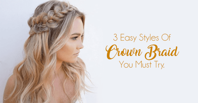 Crown Braid – A Must Try Hairstyle This Wedding Season.