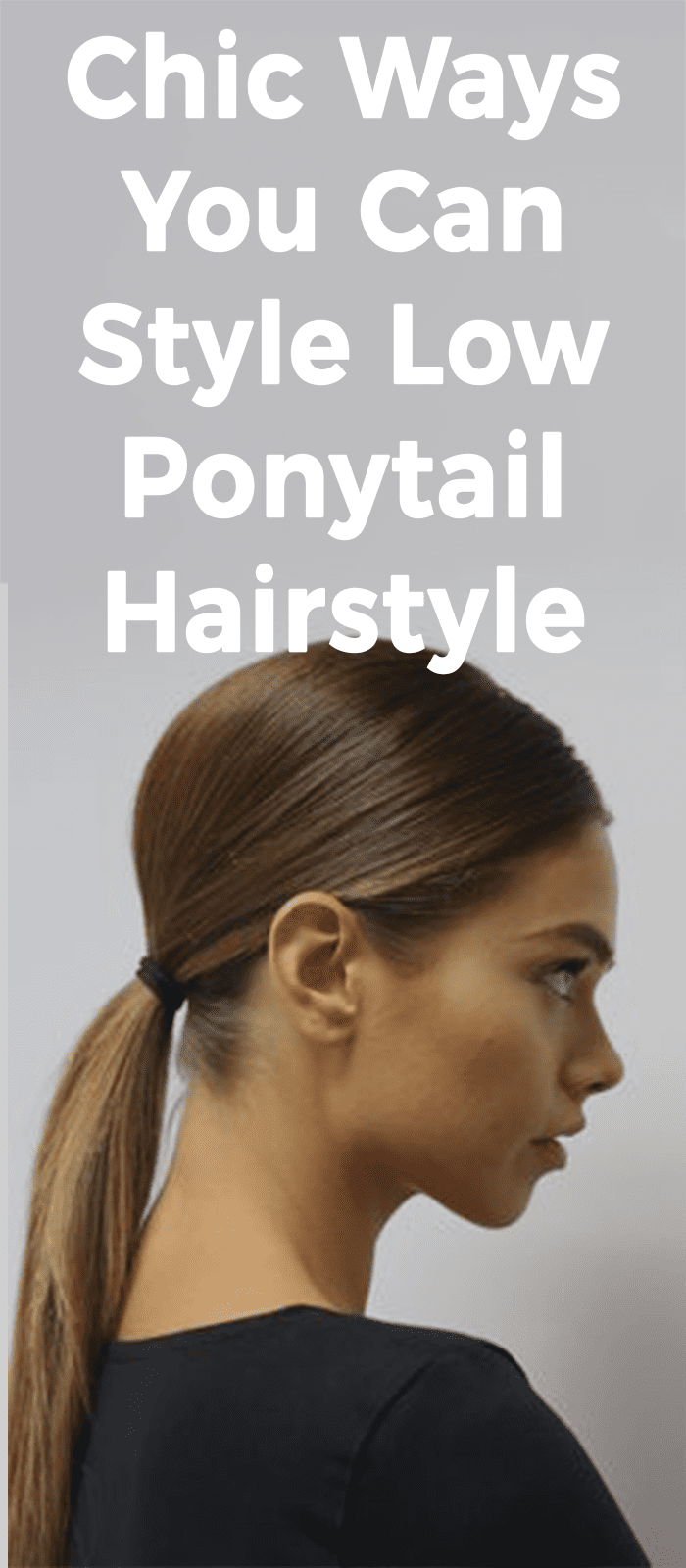 Chic Ways You Can Style Low Ponytail Hairstyles