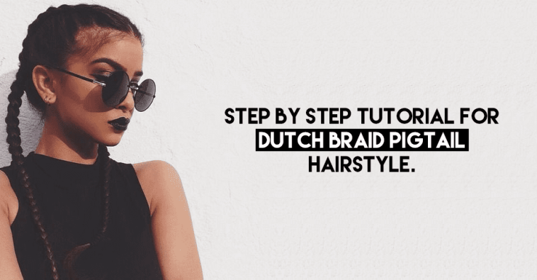 Step By Step Tutorial For Dutch Braid Pigtail Hairstyle