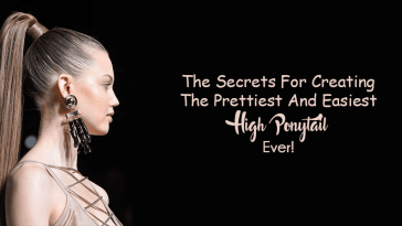 The Secrets For Creating The Prettiest And Easiest High Ponytail Ever