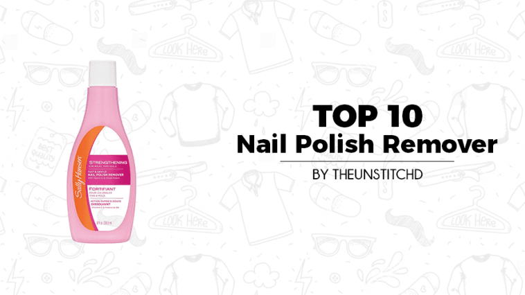 Top 10 Best Nail Polish Remover for Women