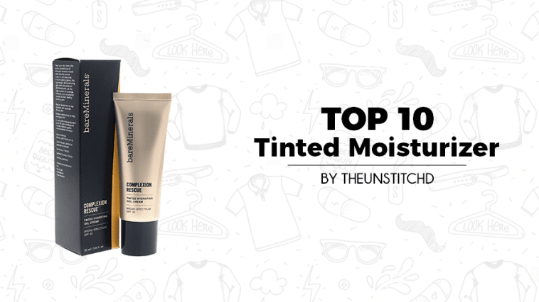 Top 10 Best Tinted Moisturizer for Women
