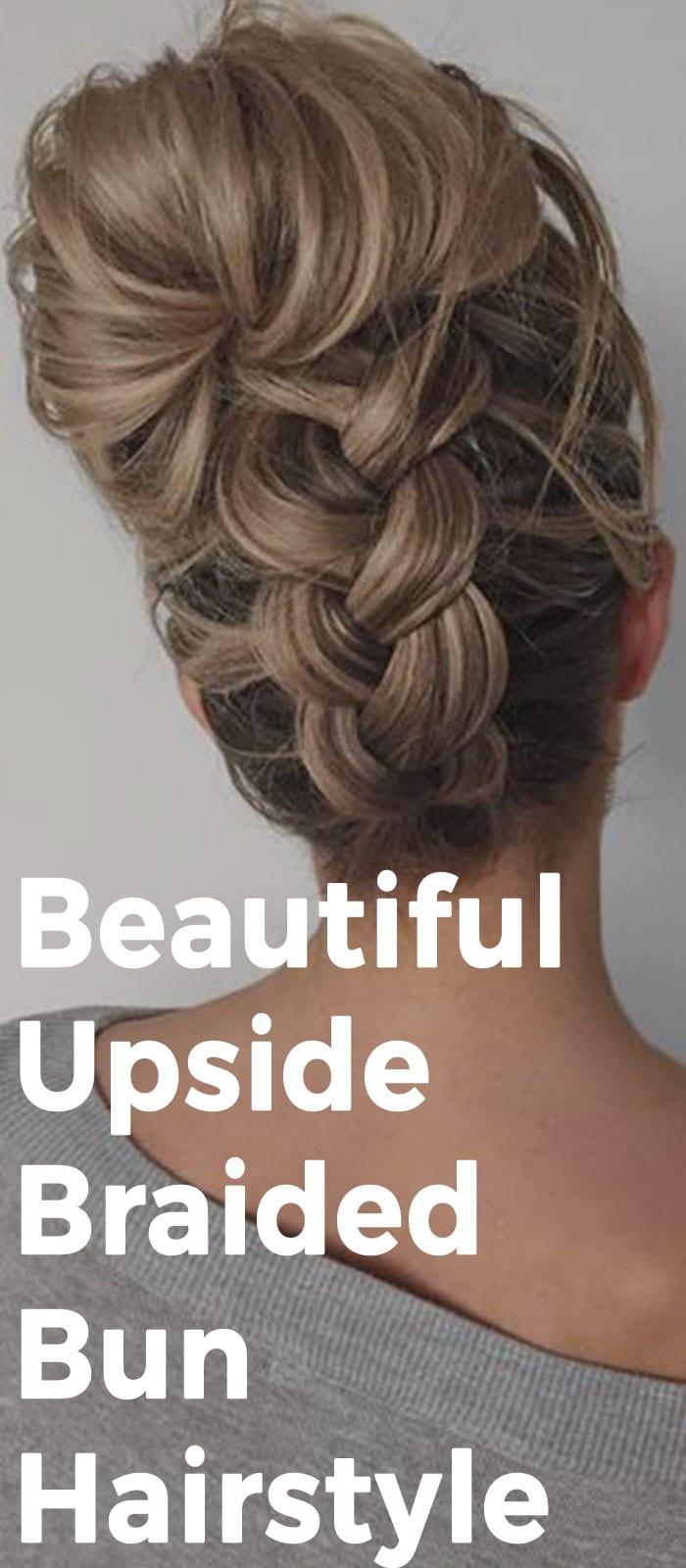 Beautiful Upside Braided Bun Hairstyle