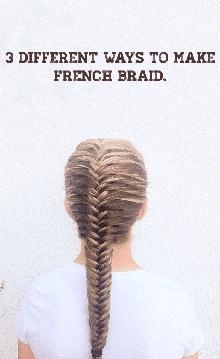 Different Ways To Make French Braid