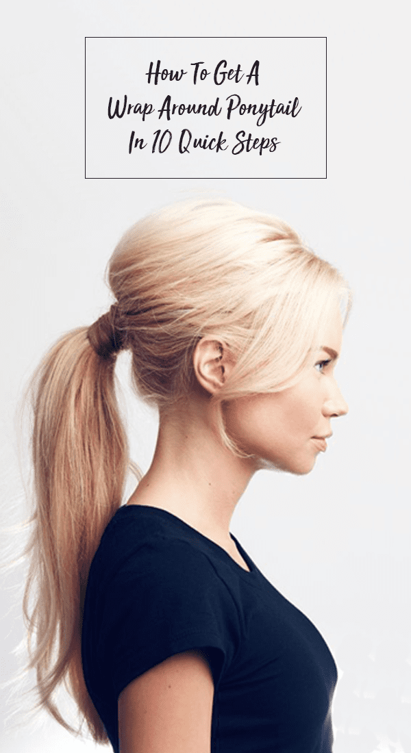 Get A Wrap Around Ponytail In 10 Quick Steps