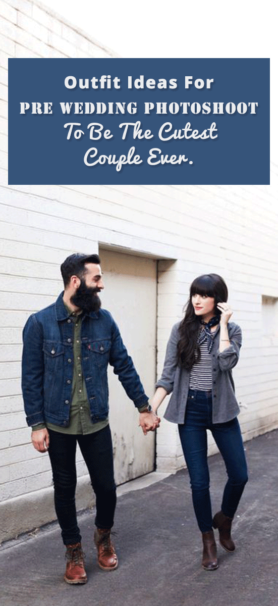 Outfit Ideas For Pre Wedding Photoshoot To Be The Cutest Couple Ever